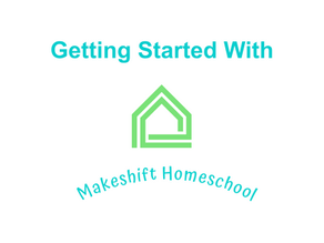 Getting Started with Makeshift Homeschool