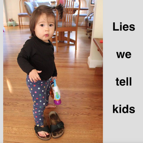 Lies we tell kids