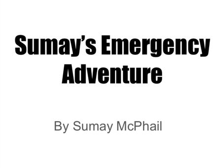 Sumay's Emergency Adventure!