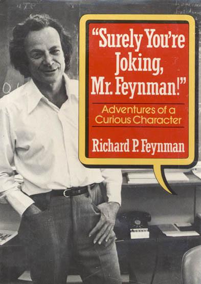 Surely You're Joking, Mr. Feynman, by Richard P Feynman