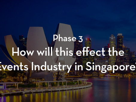 Phase 3 - How will this effect the Events Industry in Singapore?