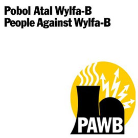 PAWB People Against 'Wylfa-B' - a threatened new nuclear power station at Wylfa, Anglesey, Wales.