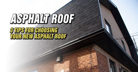 Asphalt Roof -  3 Tips for choosing your new asphalt roof