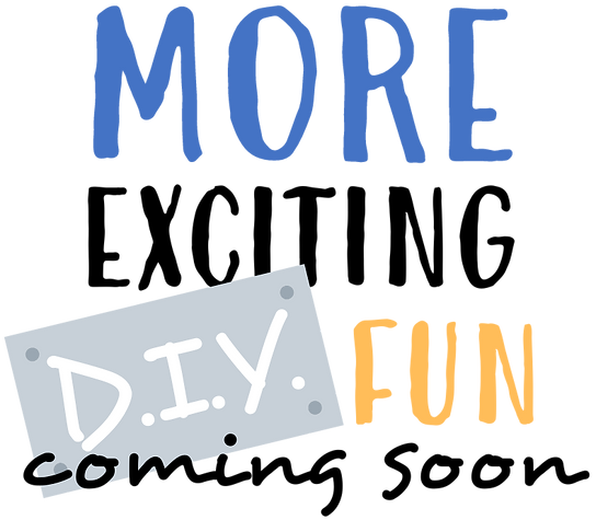 More Exciting DIY Coming Soon.png