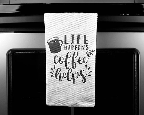 Life Happens Coffee Helps Dish Towel