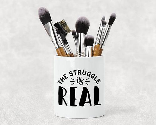 The Struggle is Real Make Up Brush Holder