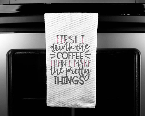 First I Make the Coffee Dish Towel