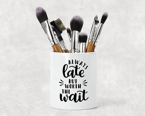 Always Late but Worth the Wait Make Up Brush Holder