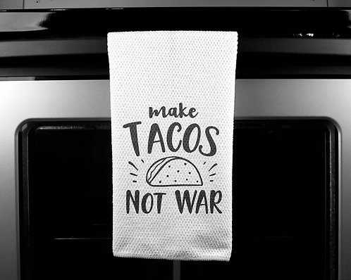Make Tacos Not War Dish Towel