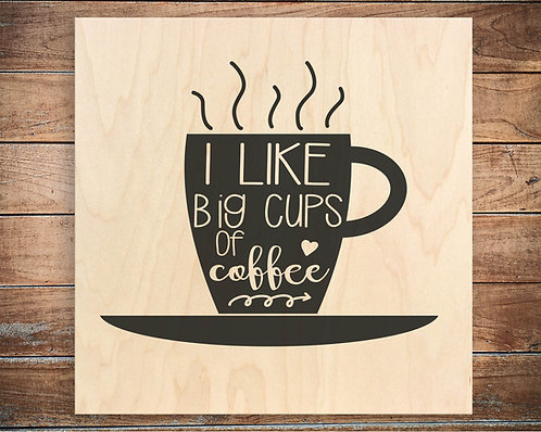 I Like Big Cups of Coffee Quote Block