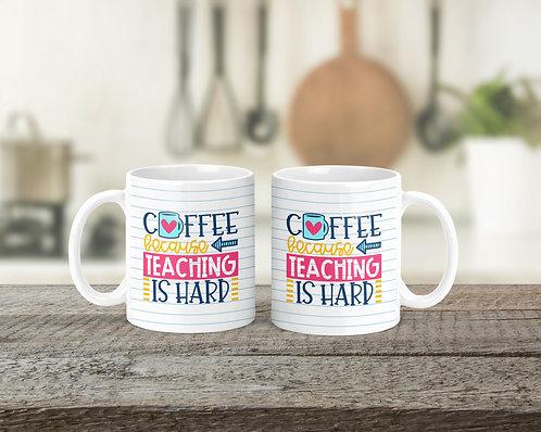 Coffee/Teaching is Hard - Mug