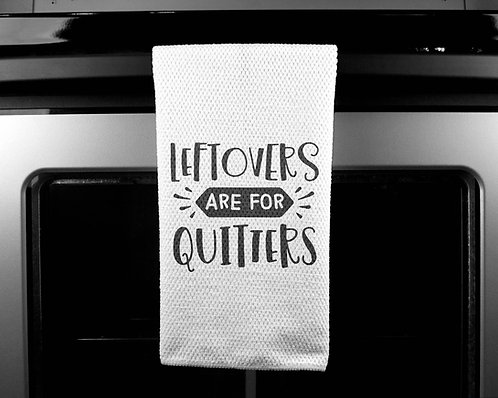 Left Overs are for Quitters Dish Towel