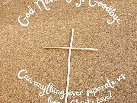 Day 14: God Never Says Goodbye