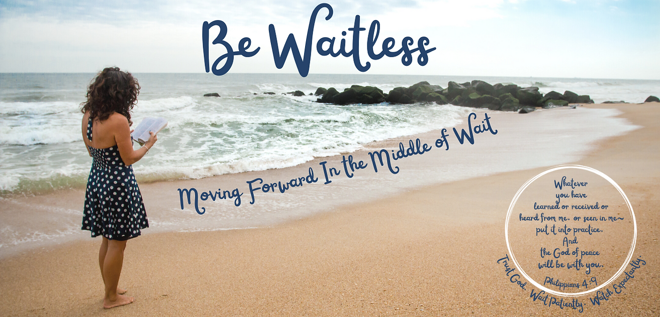 BE WAITLESS Living in the Moment