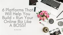 6 Platforms That Will Help You Build + Run Your Online Biz Like A BOSS!