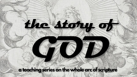 the Story of God: current teaching series