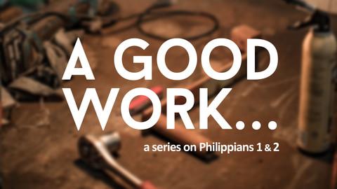 Sermon Series - A Good Work