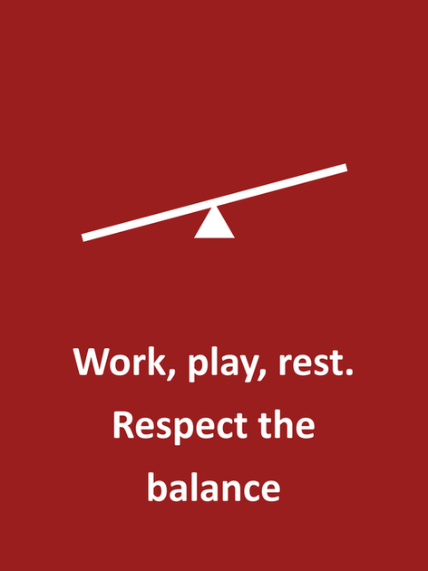 Work, play, rest. Respect the balance.
