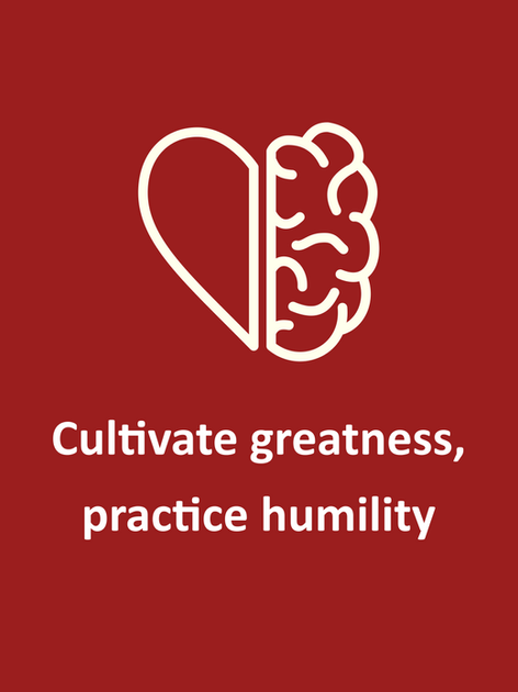 Cultivate greatness, practice humility.