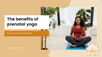 The benefits of prenatal yoga: for mama and baby