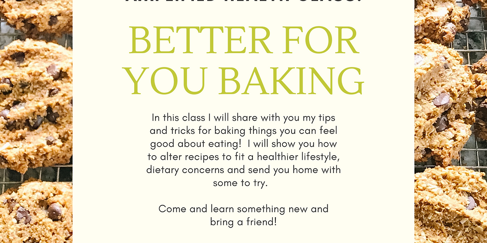 Amplified Health Class:  Better For You Baking!