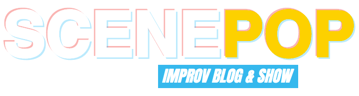 """SCENE POP"" NEW IMPROV BLOG LAUNCHED"