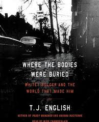 Where the Bodies Were Buried: Whitey Bulger and the World That Made Him by T.J.English