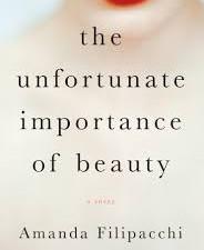 The Unfortunate Importance of Beauty by Amanda Filipacchi