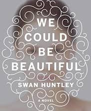We Could Be Beautiful by Swan Huntley