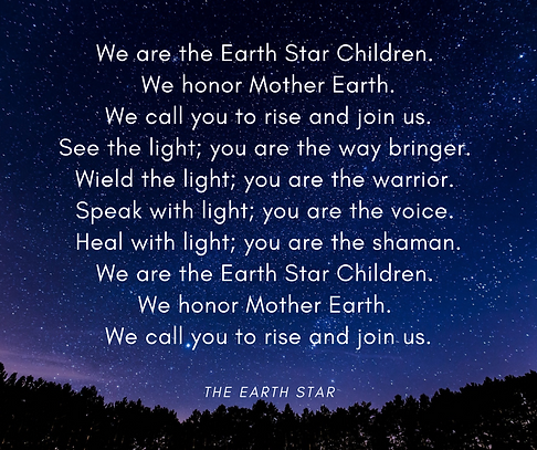 We are the Earth Star Children. We honor