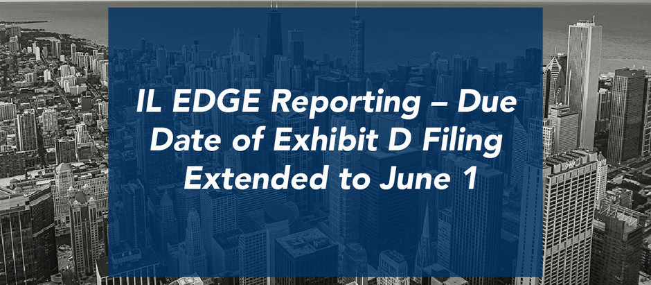 Illinois EDGE Reporting – Due Date of Exhibit D Filing Extended to June 1