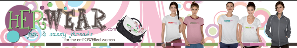 Check out her-wear.com, fun and sassy threads for the emPOWERed woman!