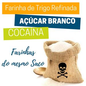 "Farinha de trigo refinada, Açúcar branco e Cocaína... Todos ""FARINHA DO MESMO SACO"""