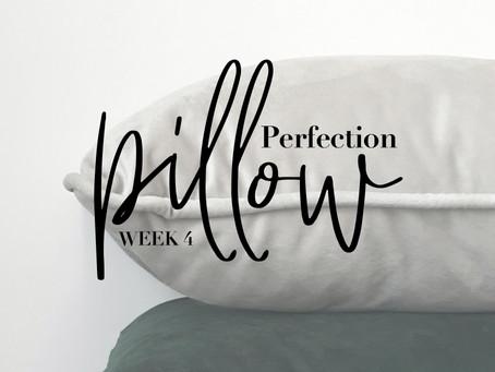 Pillow Perfection - Week 4
