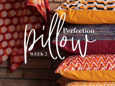 Pillow Perfection - Week 2
