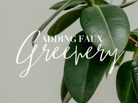 Adding Faux Greenery... I'll Show You How