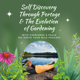 7. Self Discovery through Portage | The Evolution of Gardening Ignite Your Wild Podcast