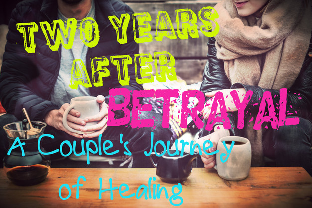 Two and a Half Years After Betrayal: A Couple's Story of Healing