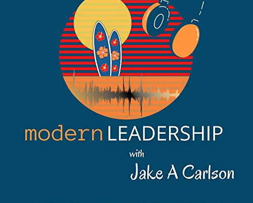 Tevis Guests on Modern Leadership with Jake Carlson: Game-Changers Guide to Radical Success