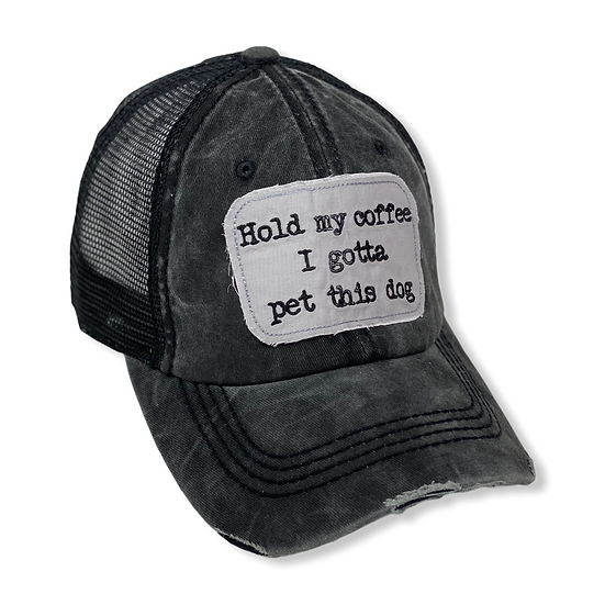 Hold My Coffee I've Got to Pet This Dog Trucker Hat