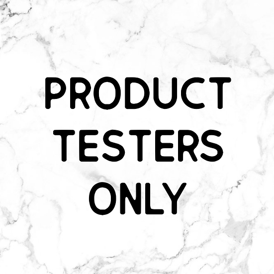 PRODUCT TESTERS ONLY