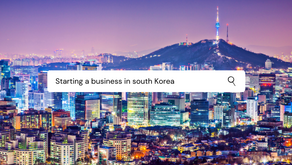 Thinking About Starting a Business in South Korea? | 6 Must Things to Know
