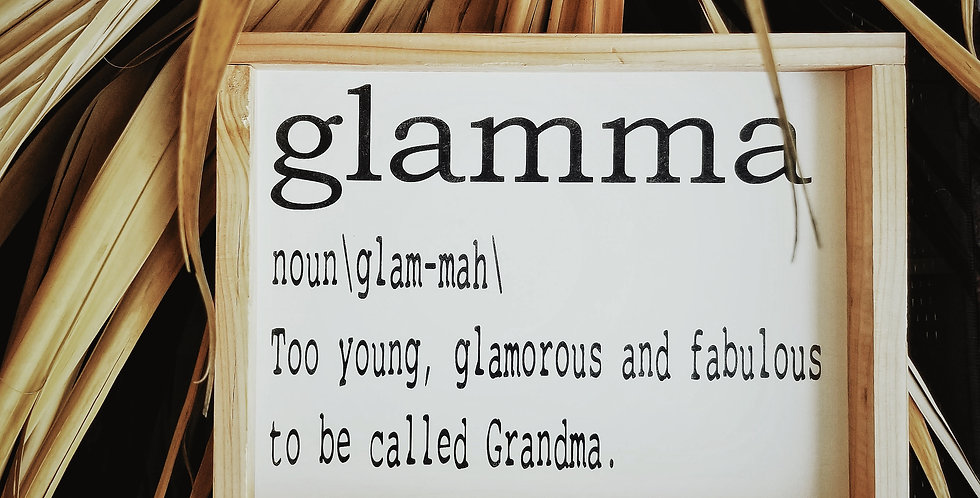 Glamma: Too young and fabulous to be called Grandma- Wood Sign