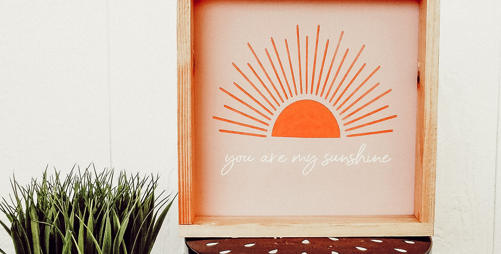 You are my Sunshine- Modern Boho Wood Sign