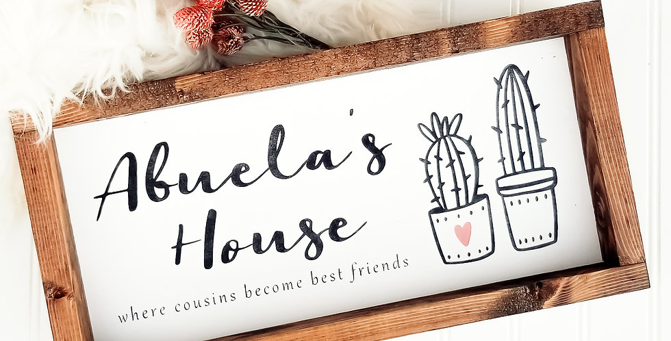 Abuela's House where cousins become best friends- Wood Sign