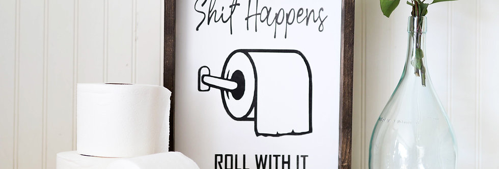 SHIT HAPPENS ROLL WITH IT- WOOD SIGN