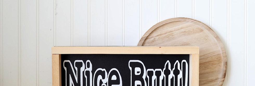 NICE BUTT- Wood Sign