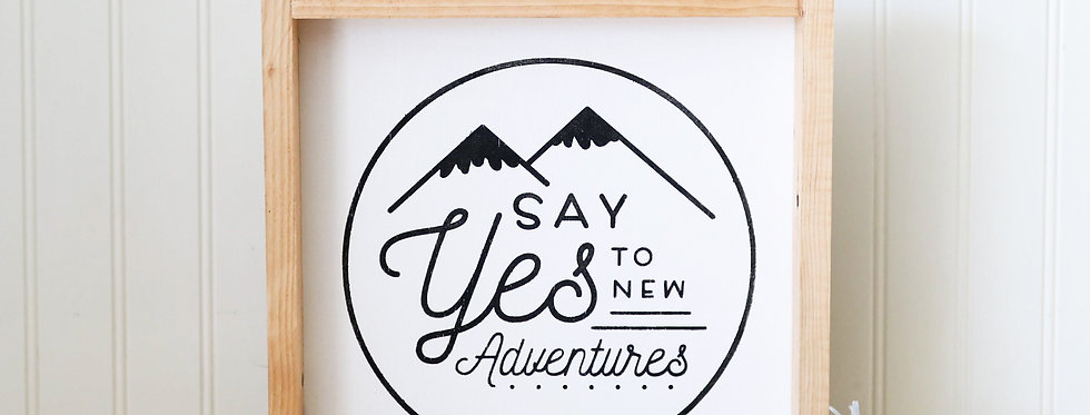Say Yes to New Adventures- Wood Sign