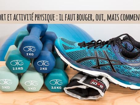 Sport et activité physique : il faut bouger, oui, mais comment ?