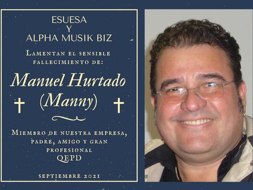 Esuesa y Alpha Musik Biz lamentan el sensible fallecimiento de Manuel Hurtado (Manny)